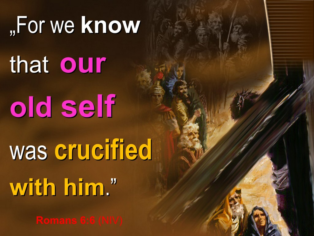 our old self crucified with christ, rom 6,6