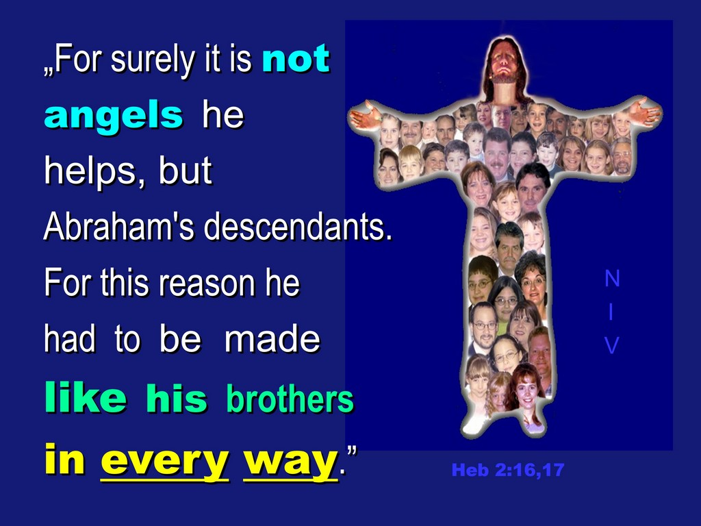 christ like brothers in every way, hebr 2:16,17