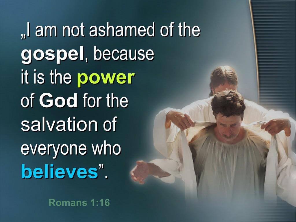 not ashamed of the gospel - power of god for all who believe