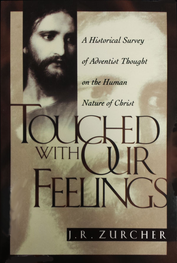 ZURCHER, TOUCHED WITH OUR FEELINGS - GOSPEL UNDER ATTACK IN ADVENTIST CHURCH