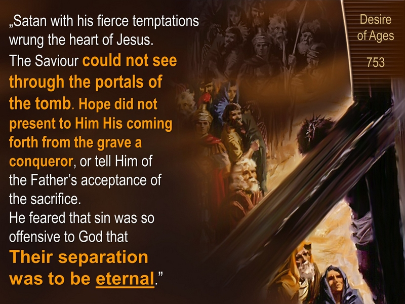 CHRIST'S SECOND DEATH - COULD NOT SEE THROUGH THE PORTALS OF THE TOMB - DESIRE OF AGES
