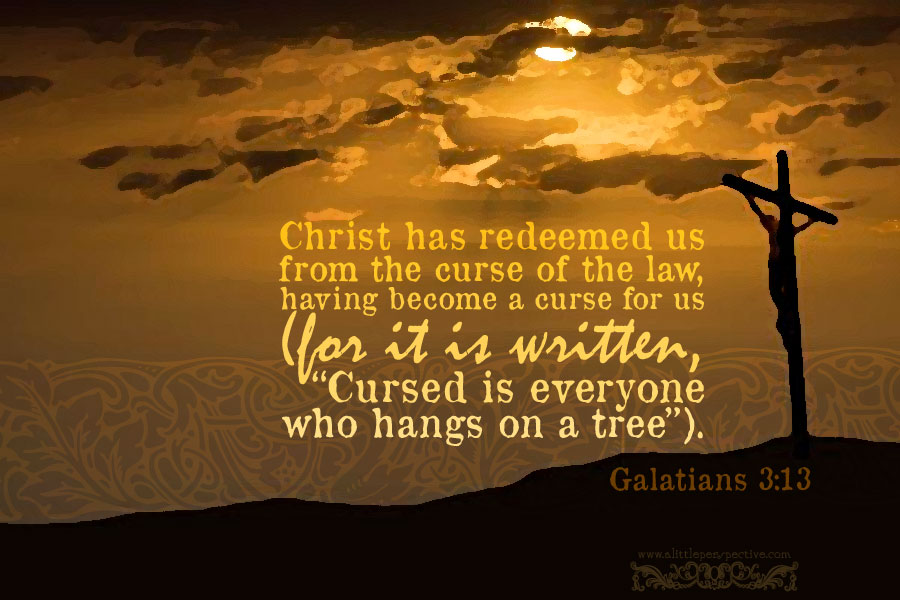 CHRIST REDEEMED US FROM THE CURSE OF THE LAW GAL 3:13